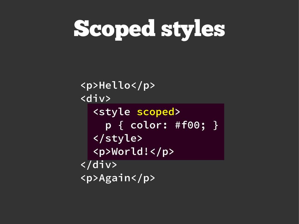 <p>Hello</p> <div> <style scoped> p { color: #f...
