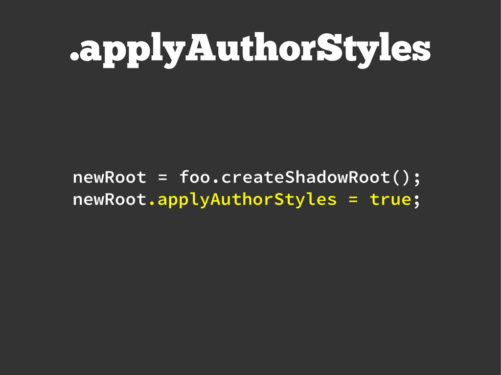 .applyAuthorStyles newRoot = foo.createShadowRo...