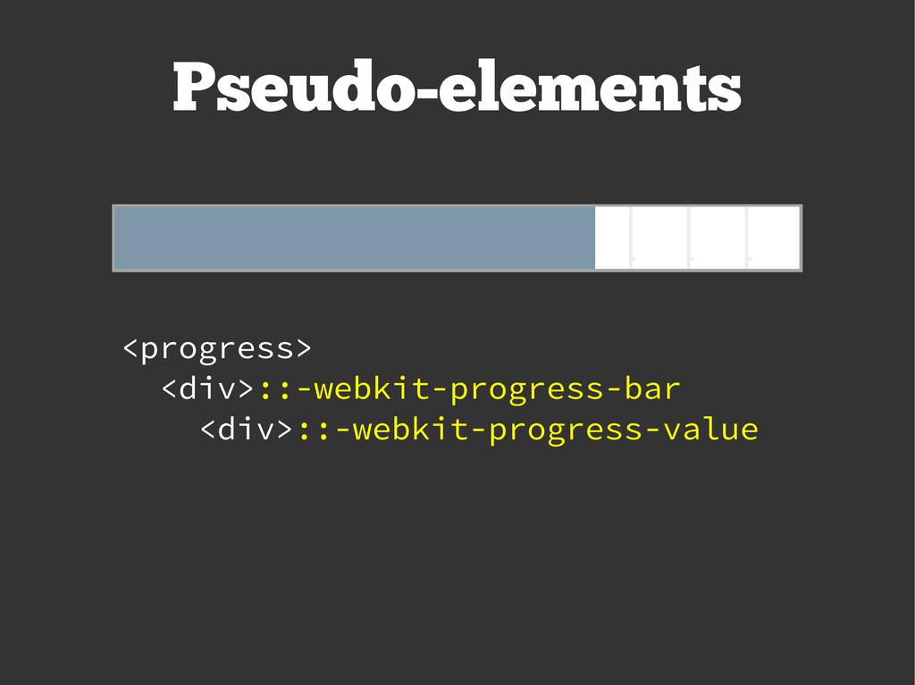 Pseudo-elements <progress> <div>::-webkit-progr...