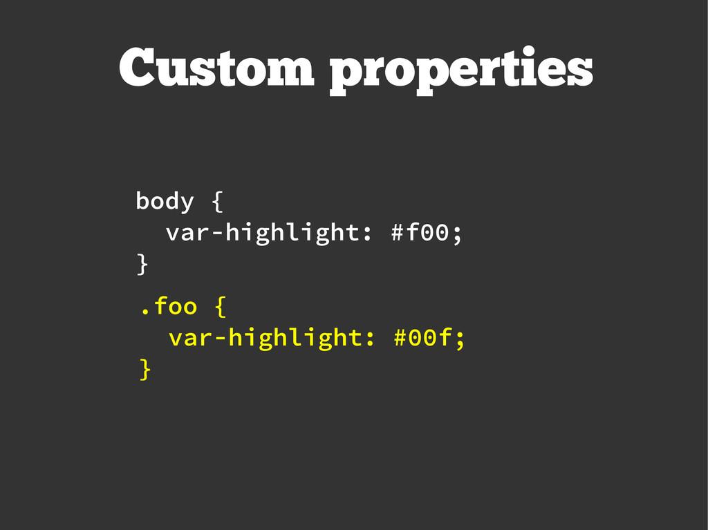 body { var-highlight: #f00; } Custom properties...