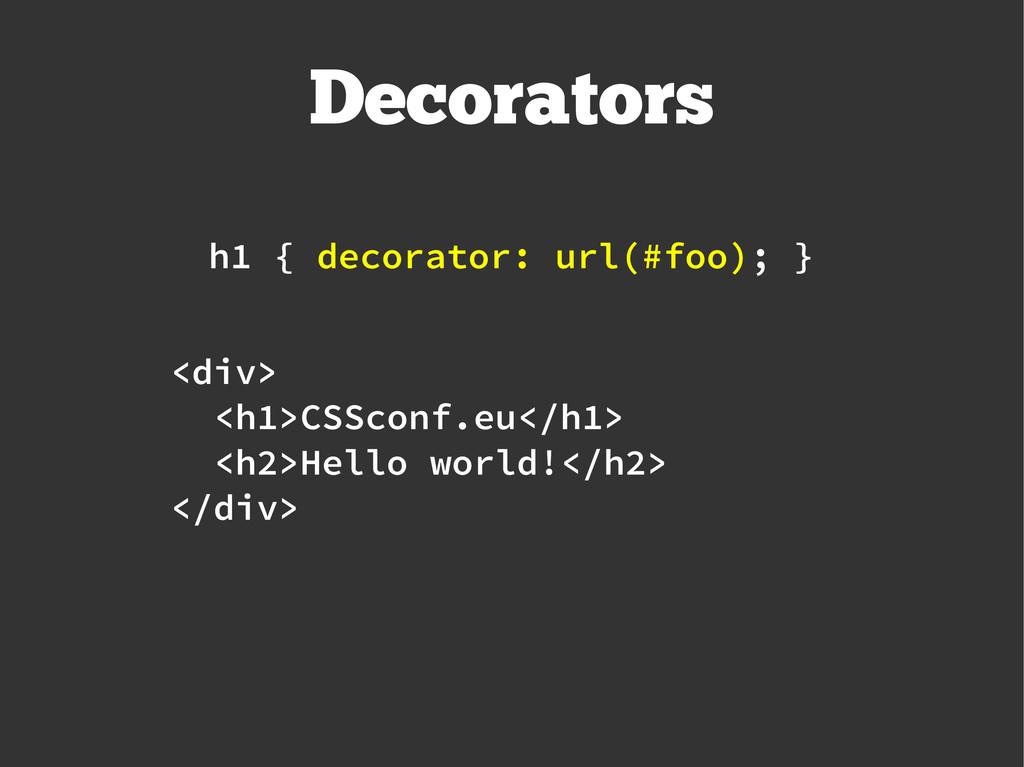 Decorators h1 { decorator: url(#foo); } <div> <...