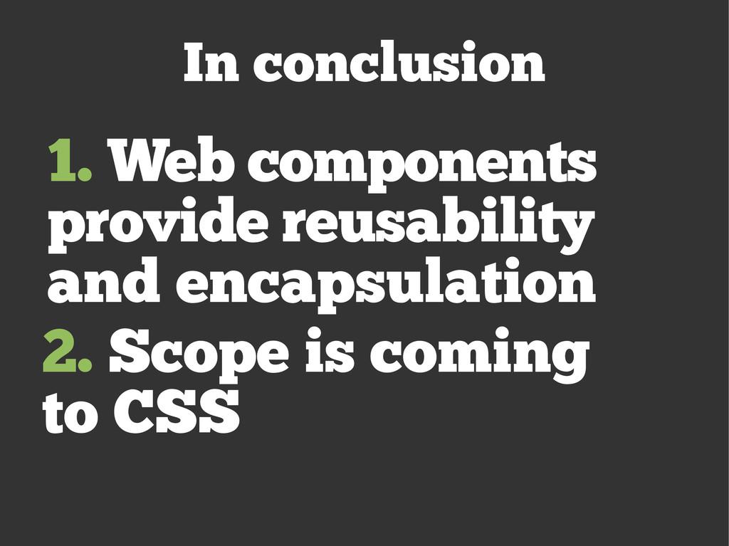 1. Web components provide reusability and encap...