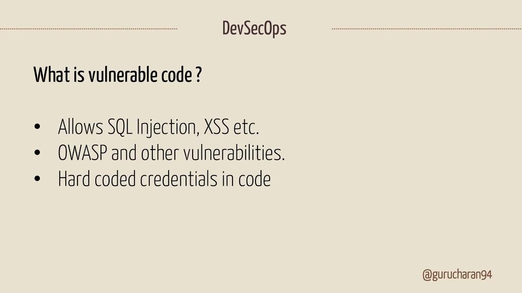 @gurucharan94 DevSecOps What is vulnerable code...