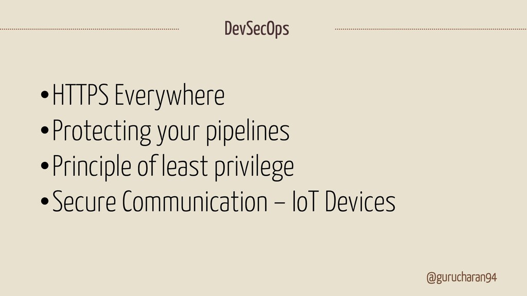 @gurucharan94 DevSecOps •HTTPS Everywhere •Prot...