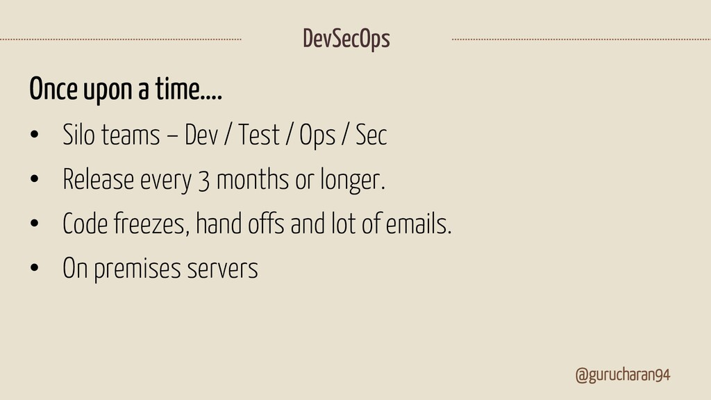 DevSecOps @gurucharan94 Once upon a time…. • Si...