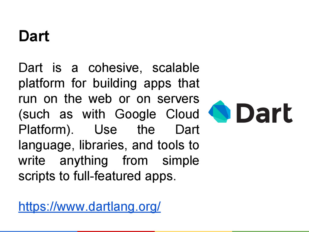 Dart Dart is a cohesive, scalable platform for ...