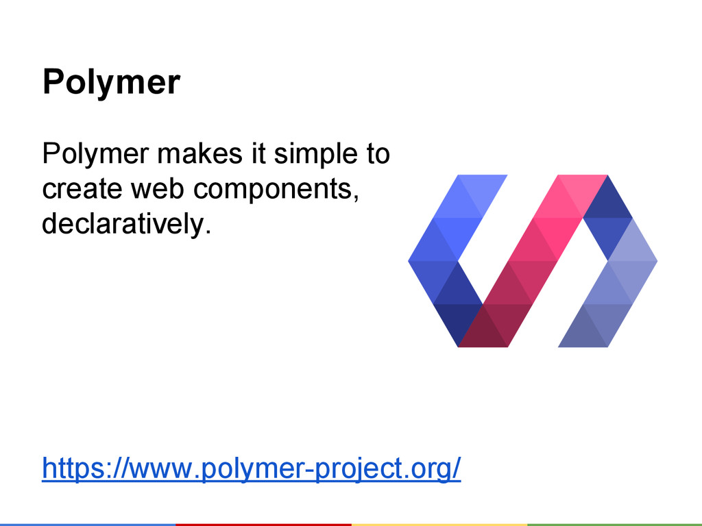 Polymer Polymer makes it simple to create web c...