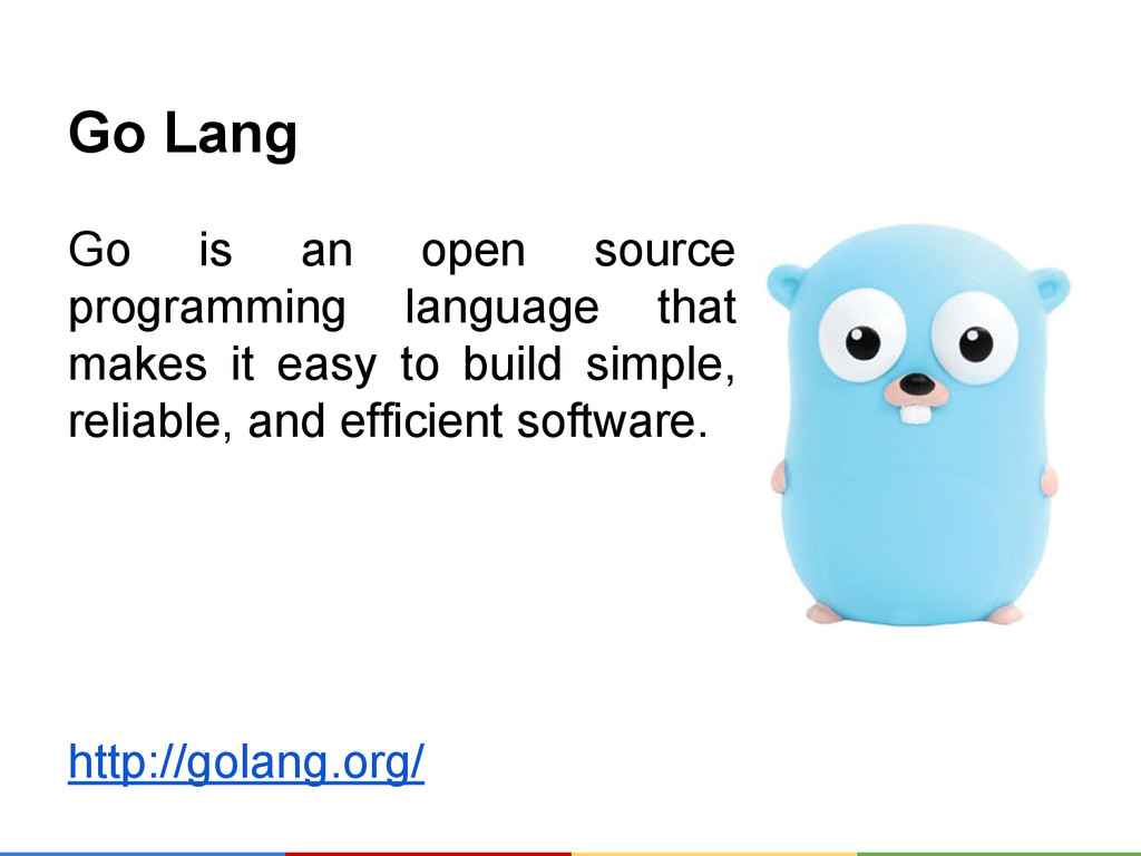 Go Lang Go is an open source programming langua...