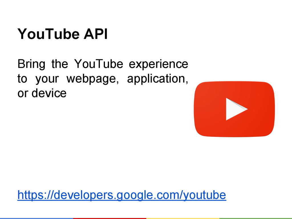 YouTube API Bring the YouTube experience to you...