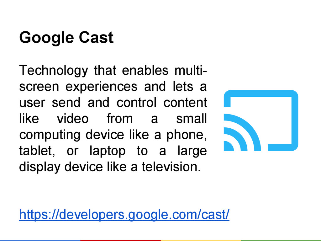 Google Cast Technology that enables multi- scre...