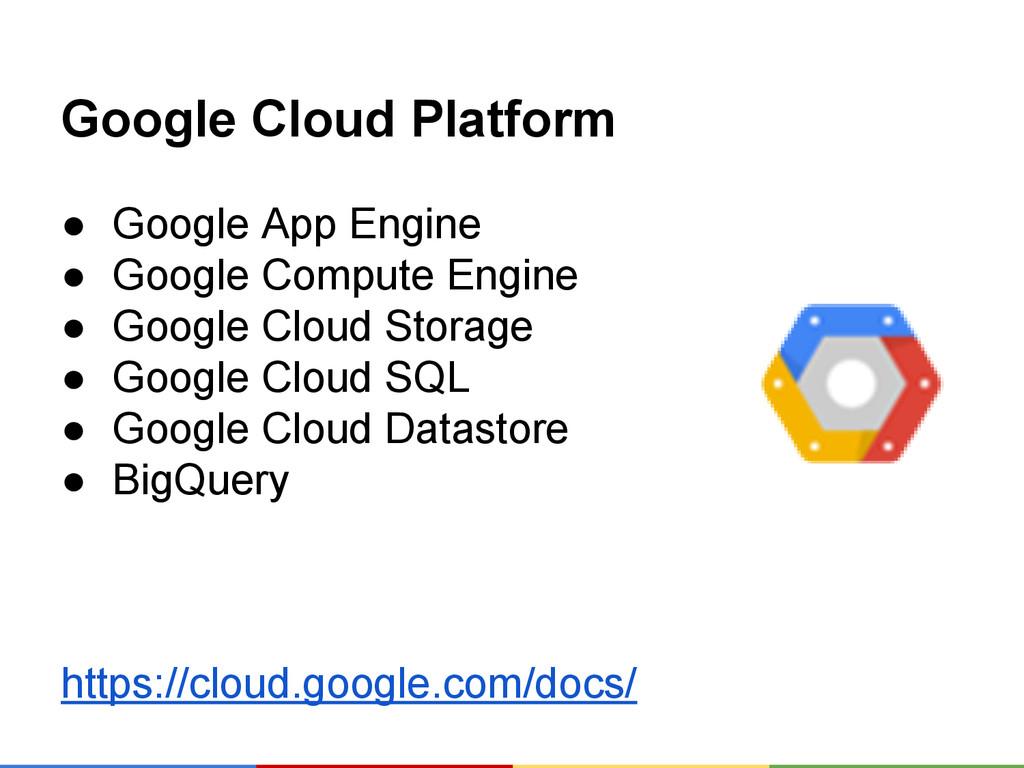 Google Cloud Platform ● Google App Engine ● Goo...