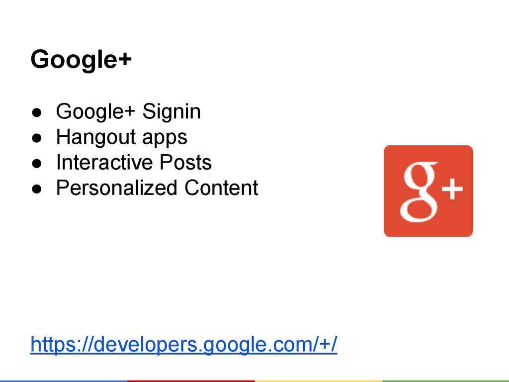 Google+ ● Google+ Signin ● Hangout apps ● Inter...