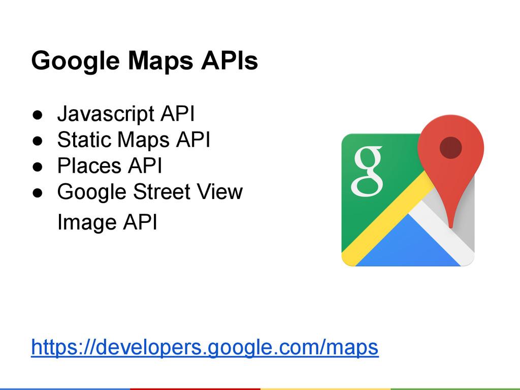 Google Maps APIs ● Javascript API ● Static Maps...