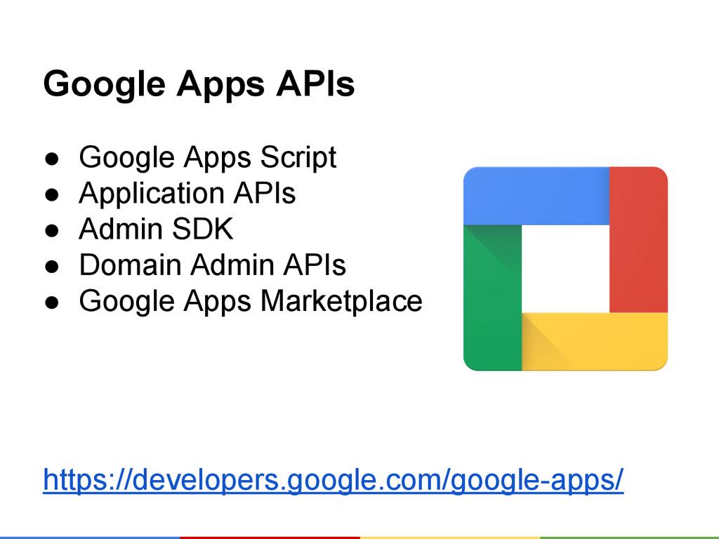 Google Apps APIs ● Google Apps Script ● Applica...