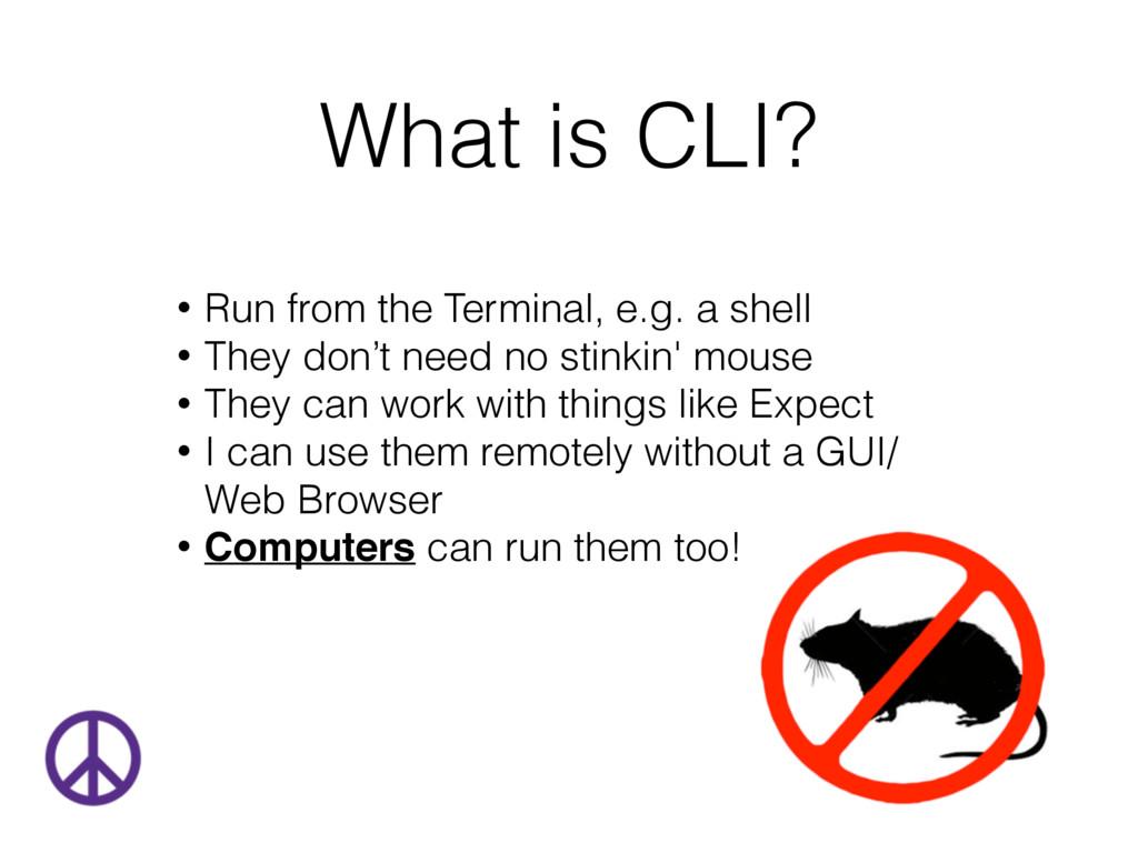 What is CLI? • Run from the Terminal, e.g. a sh...