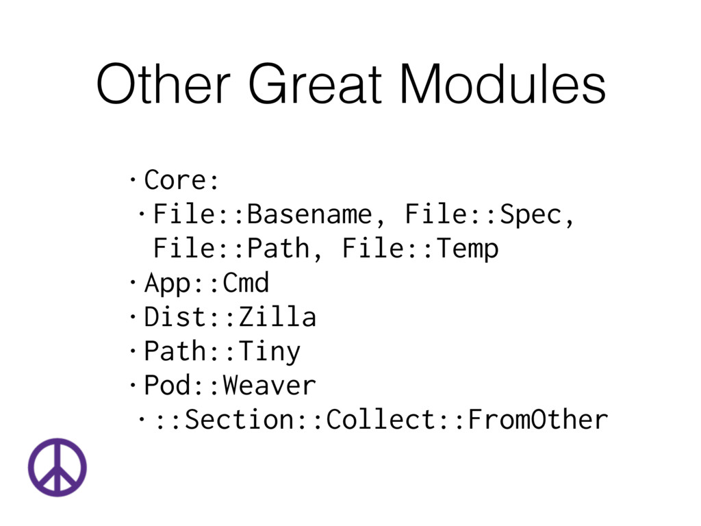 Other Great Modules • Core: • File::Basename, F...