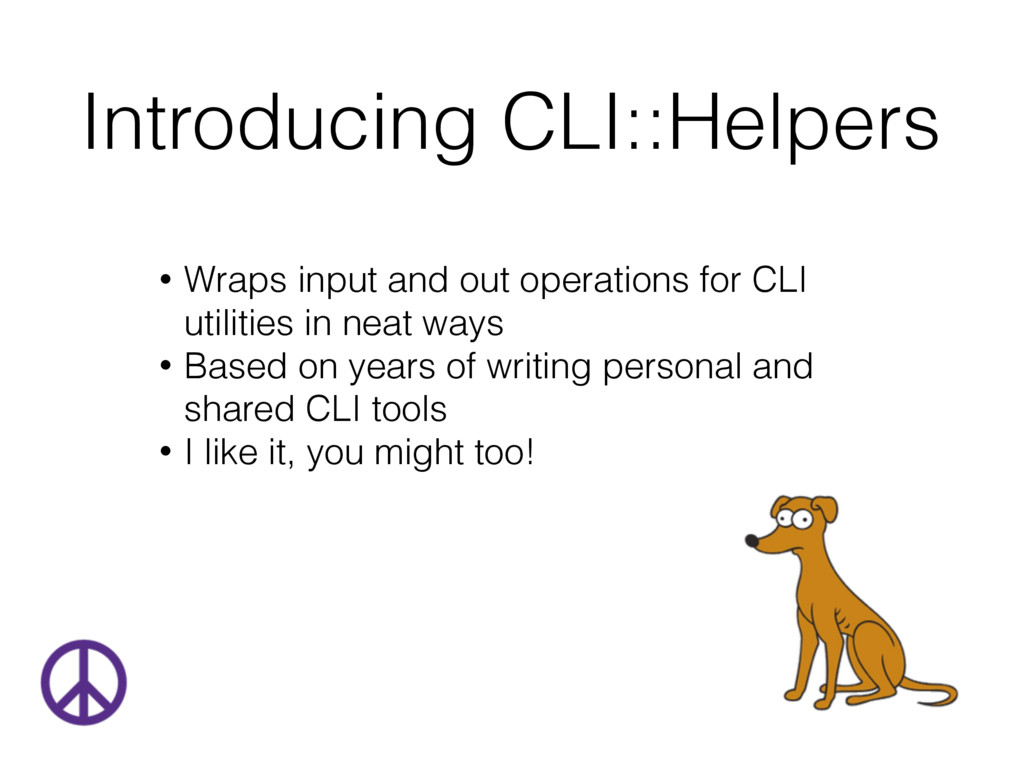 Introducing CLI::Helpers • Wraps input and out ...