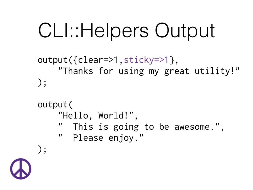 CLI::Helpers Output output({clear=>1,sticky=>1}...