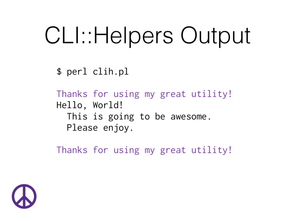 CLI::Helpers Output $ perl clih.pl Thanks for u...