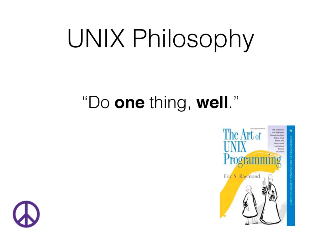 "UNIX Philosophy ""Do one thing, well."""