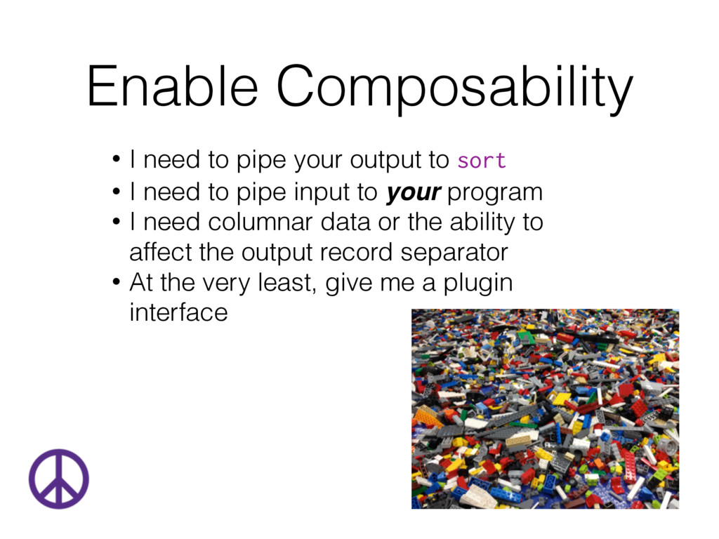 Enable Composability • I need to pipe your outp...