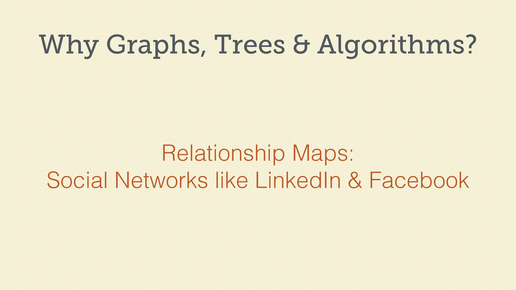 Why Graphs, Trees & Algorithms? Relationship Ma...