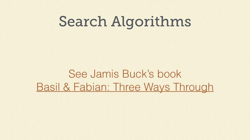 Search Algorithms See Jamis Buck's book Basil &...