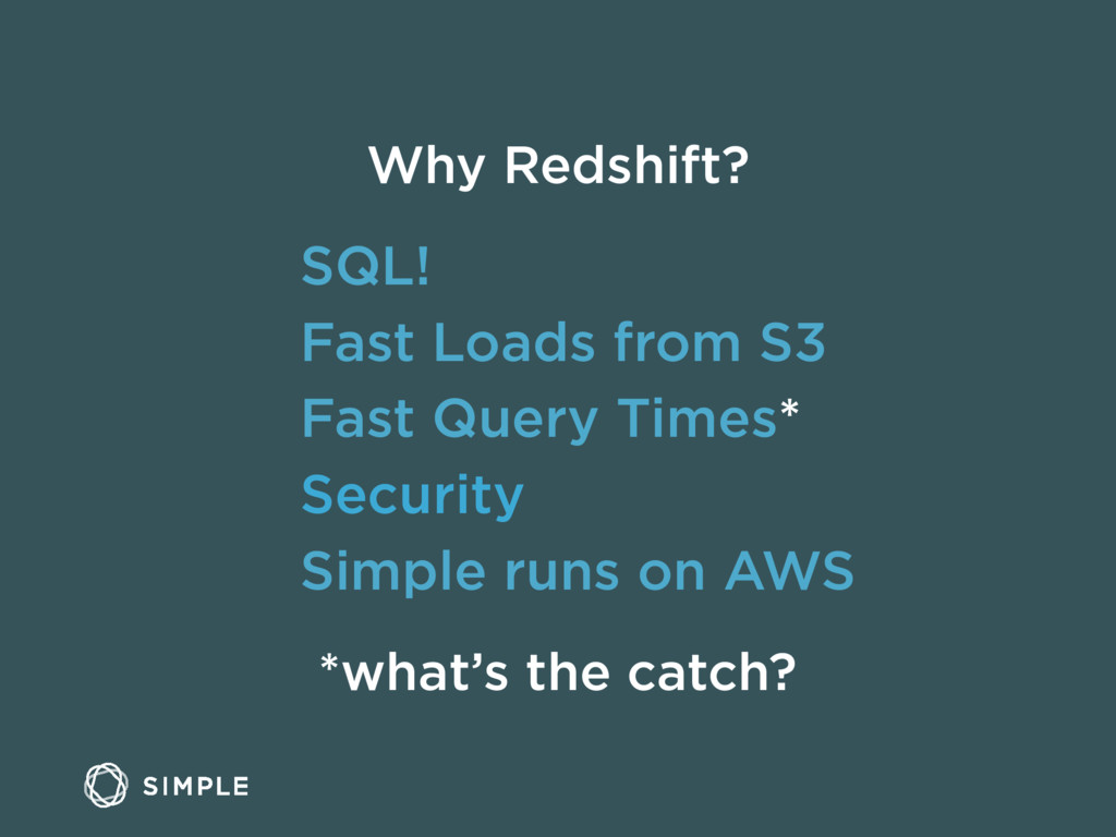 Why Redshift? SQL! Fast Loads from S3 Fast Quer...