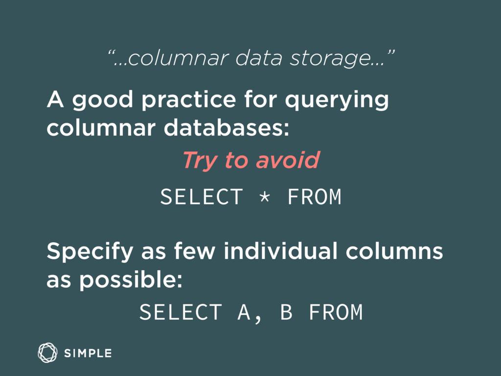 """…columnar data storage…"" A good practice for q..."