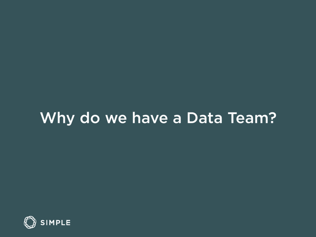 Why do we have a Data Team?