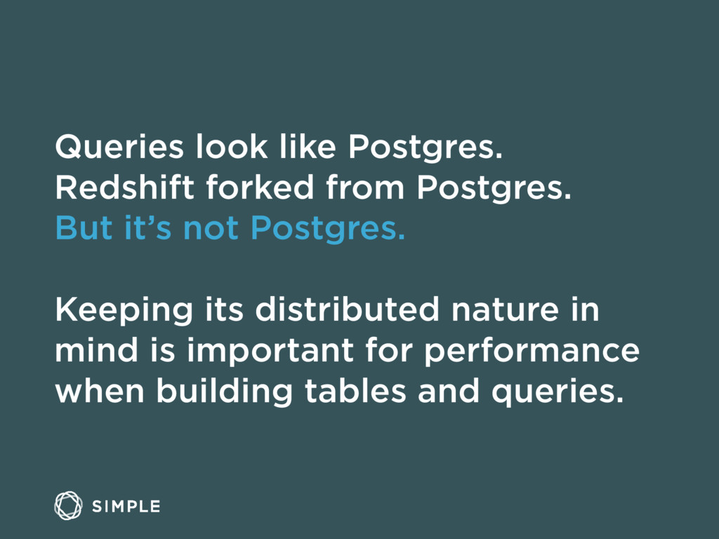 Queries look like Postgres. Redshift forked fro...