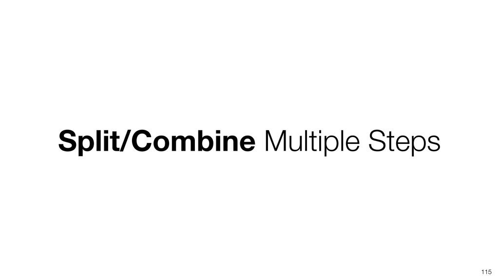 Split/Combine Multiple Steps 115