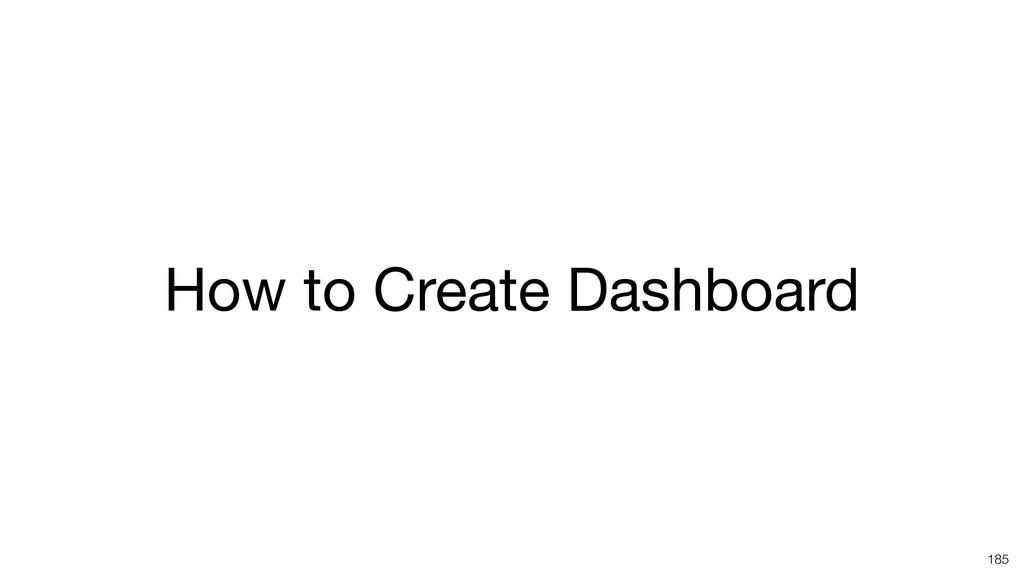 How to Create Dashboard 185