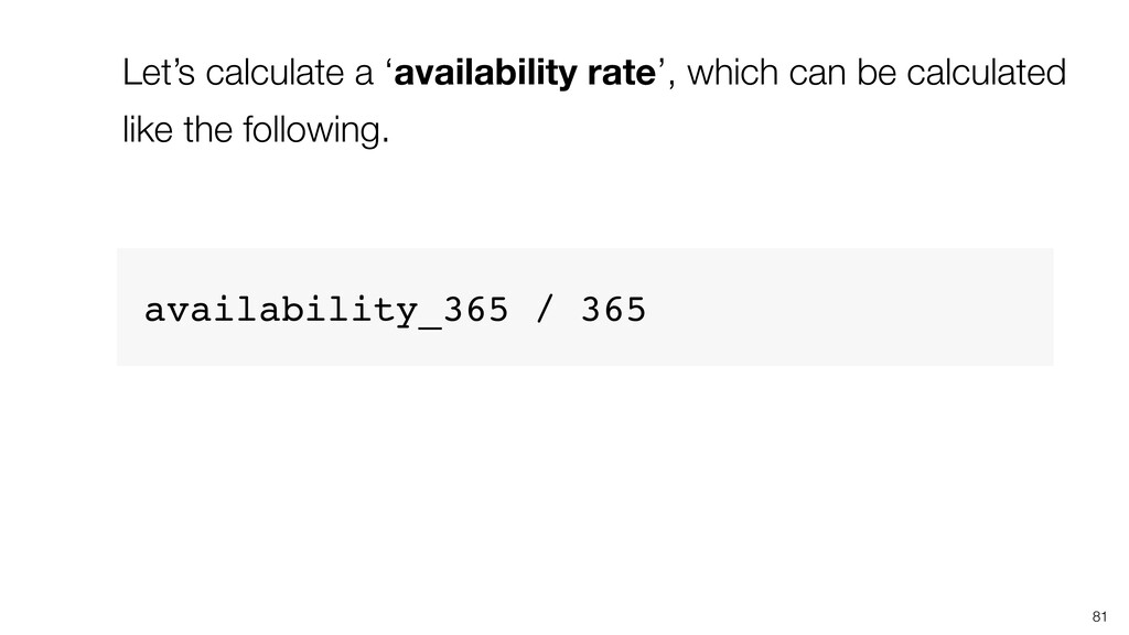 Let's calculate a 'availability rate', which ca...