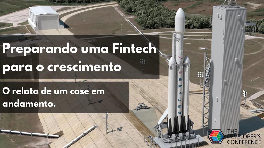 Preparando uma Fintech para o crescimento O rel...