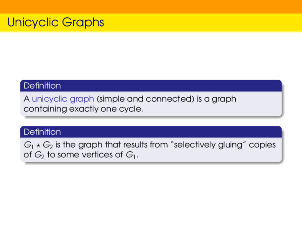 Unicyclic Graphs Definition A unicyclic graph (s...