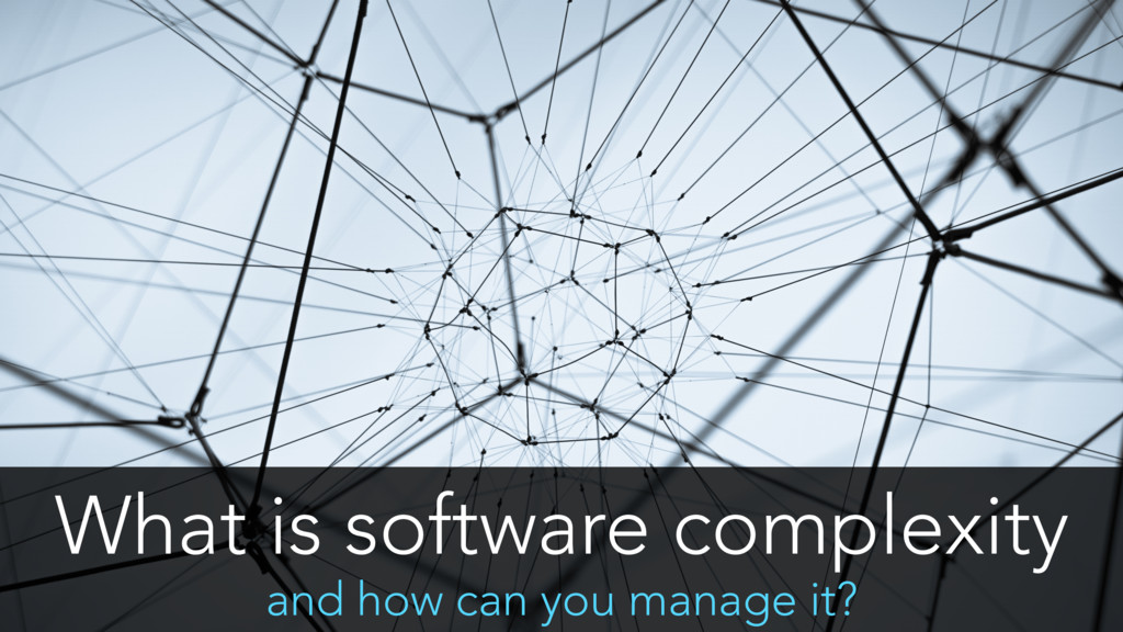 What is software complexity and how can you man...