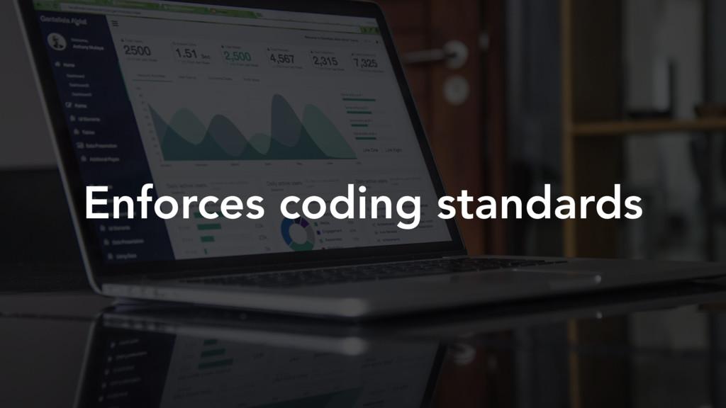 Enforces coding standards
