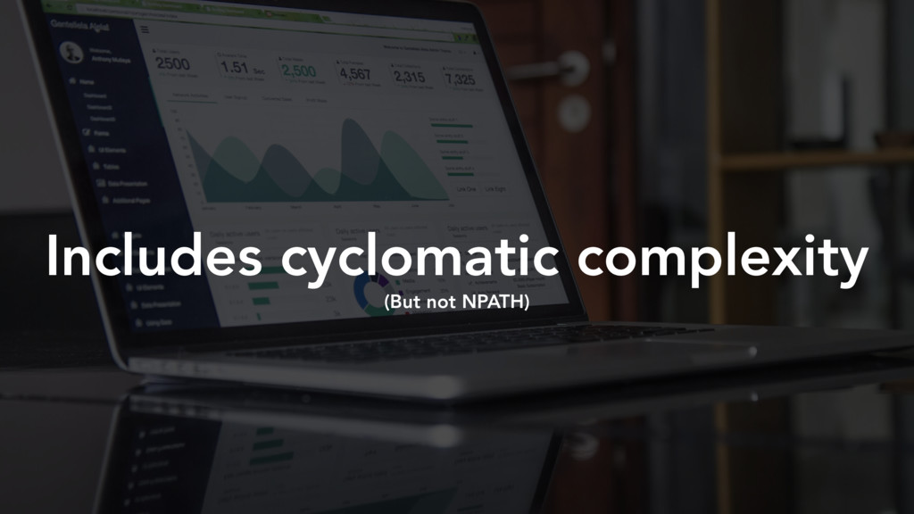 Includes cyclomatic complexity (But not NPATH)