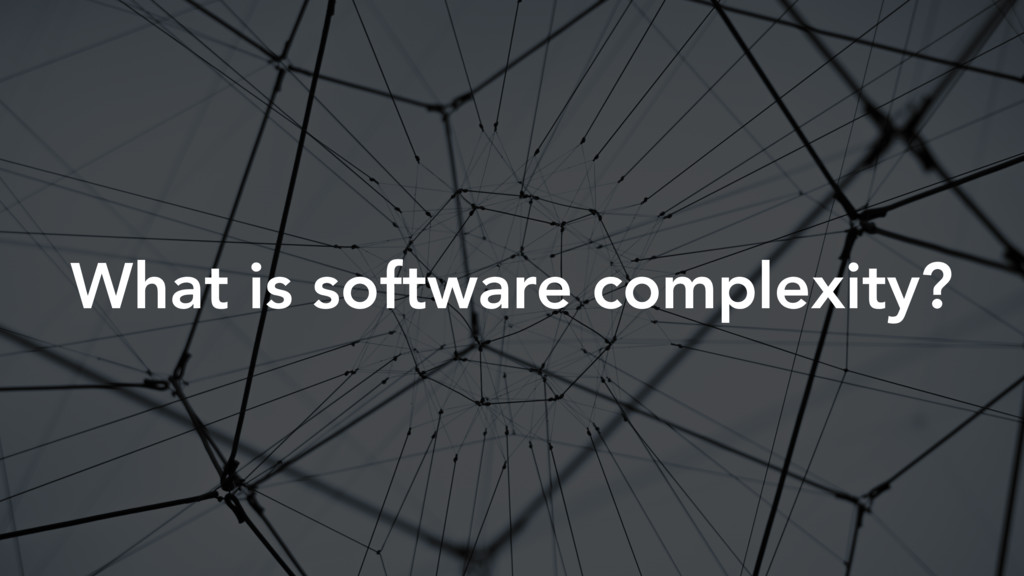 What is software complexity?