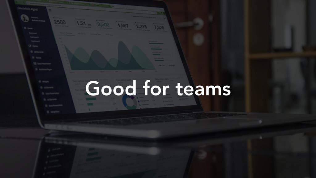 Good for teams