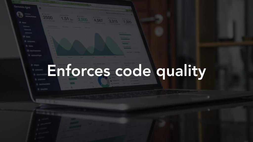 Enforces code quality