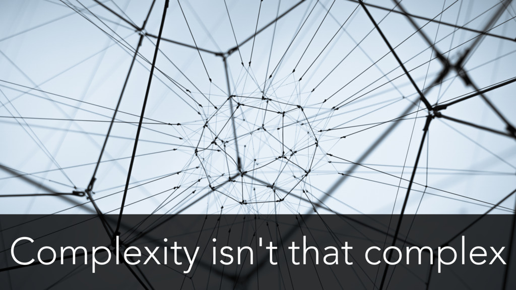 Complexity isn't that complex