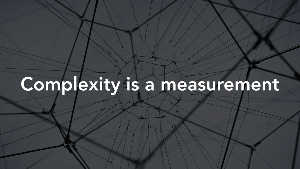 Complexity is a measurement