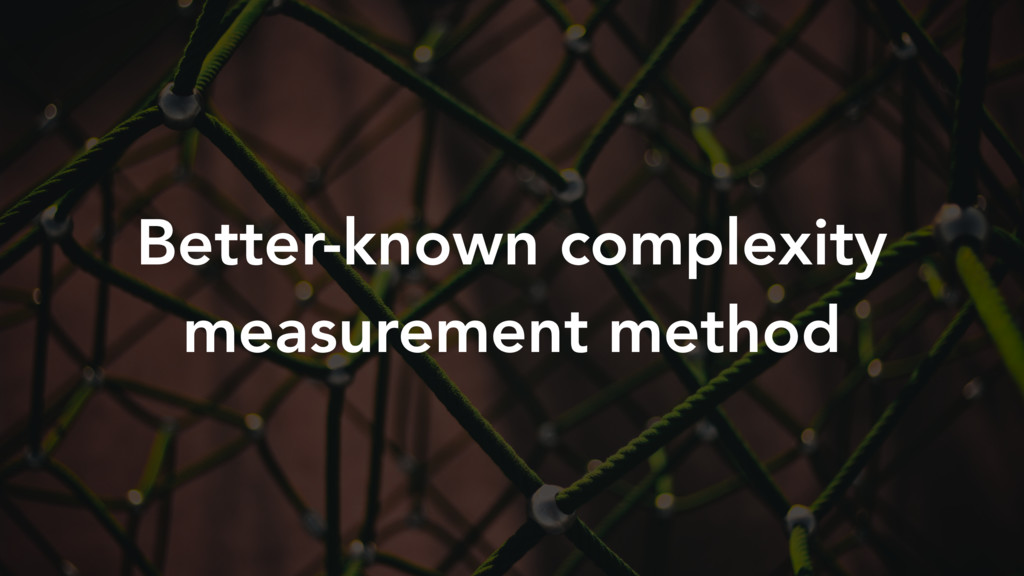 Better-known complexity measurement method