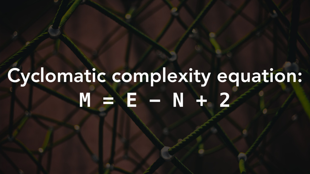 Cyclomatic complexity equation: M = E − N + 2