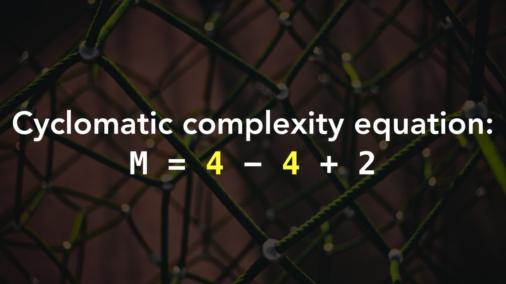 Cyclomatic complexity equation: M = 4 − 4 + 2