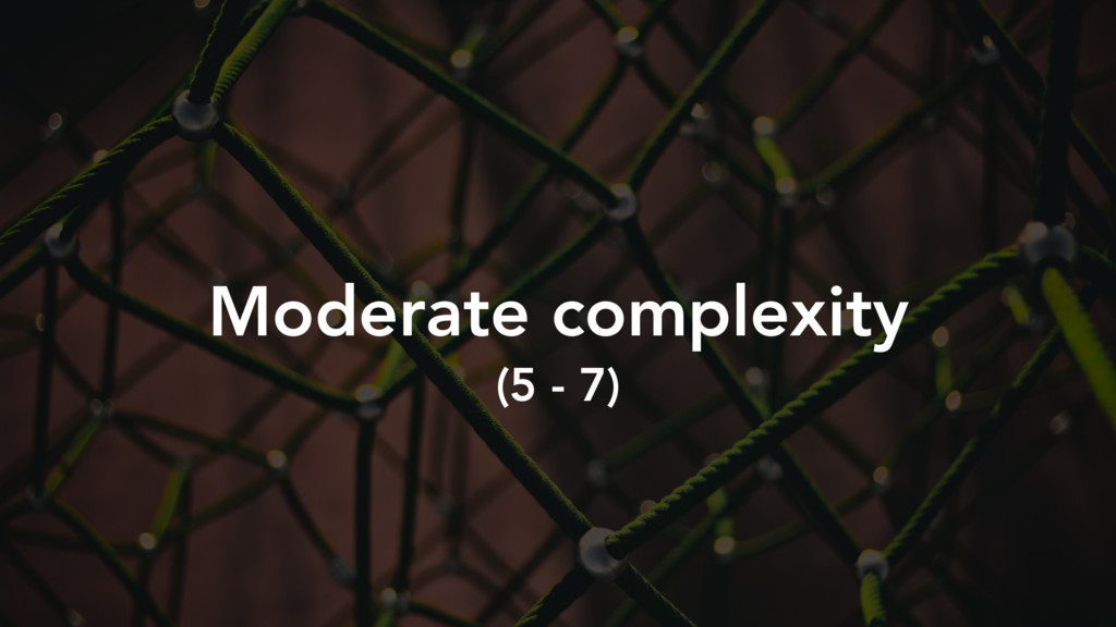 Moderate complexity (5 - 7)