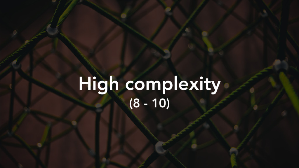 High complexity (8 - 10)