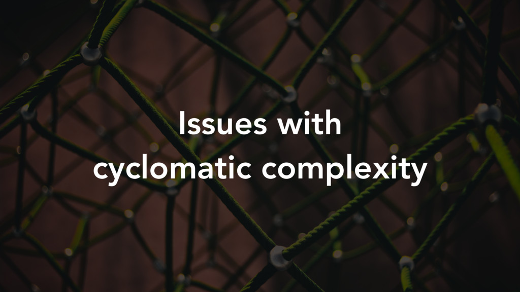 Issues with cyclomatic complexity